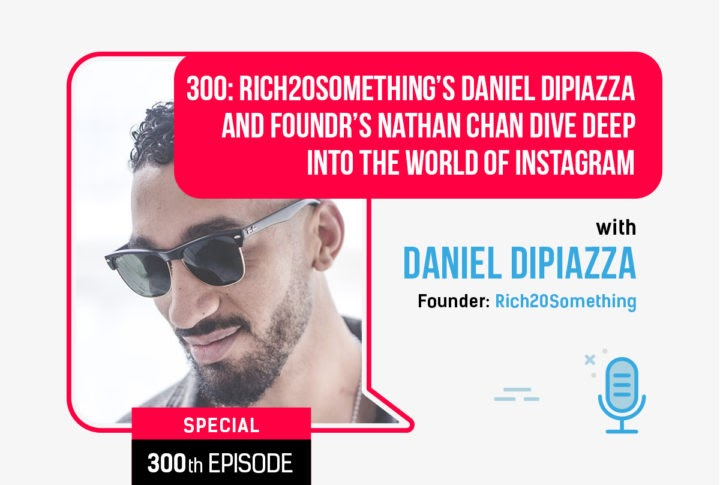 EP300: Rich20Something's Daniel DiPiazza and Foundr's Nathan Chan Dive Deep Into The World of Instagram