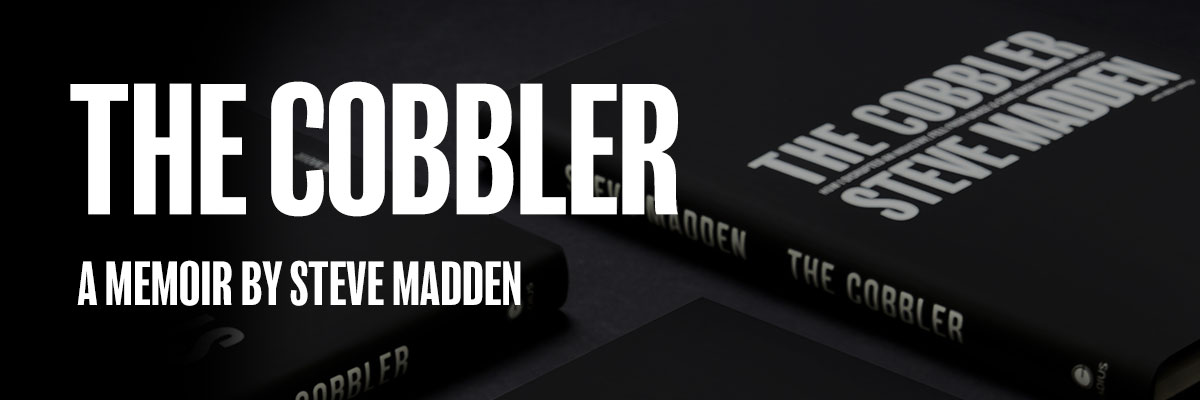 The Cobbler: A Memoir By Steve Madden.